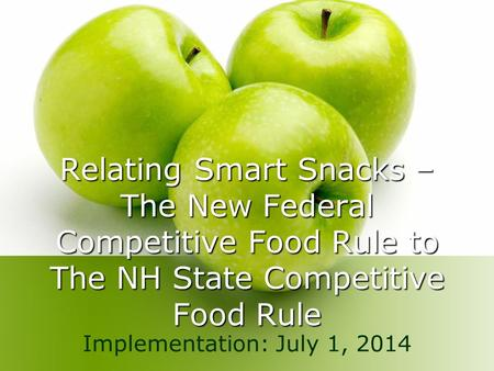 Relating Smart Snacks – The New Federal Competitive Food Rule to The NH State Competitive Food Rule Implementation: July 1, 2014.
