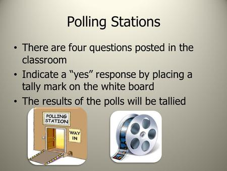 "Polling Stations There are four questions posted in the classroom Indicate a ""yes"" response by placing a tally mark on the white board The results of the."