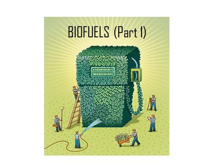 BIOFUELS (Part 1). Restating the Issue At Hand The world is facing a serious energy crisis Fossil fuels like oil and coal produce 80% of the energy consumed.