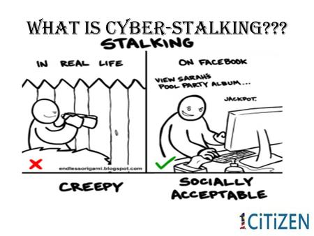 What Is Cyber-Stalking???. E-Interaction Exchange and sharing of information using digital systems and the importance of having humility,loyalty and respect.