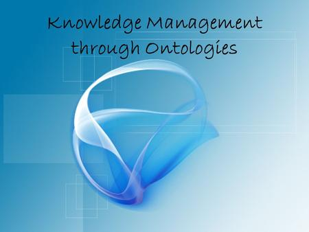 Knowledge Management through Ontologies. Web Today: Rich Information Source <strong>for</strong> <strong>Human</strong> Manipulation /Interpretation <strong>Human</strong>.