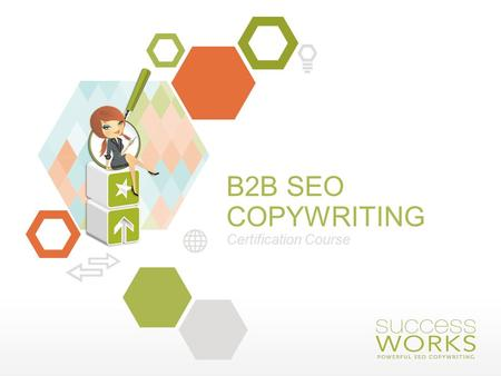 B2B SEO COPYWRITING Certification Course. Writing for Your B2B Blog <strong>How</strong> Content Strategy, Engineering and Deployment <strong>Drive</strong> Results Shelly