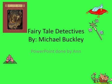 Fairy Tale Detectives By: Michael Buckley PowerPoint done by Ann.