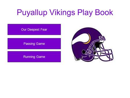 Puyallup Vikings Play Book Our Deepest Fear Running Game Passing Game.