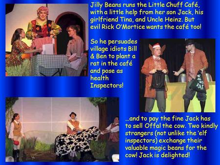 Jilly Beans runs the Little Chuff Café, with a little help from her son Jack, his girlfriend Tina, and Uncle Heinz. But evil Rick O'Mortice wants the café.