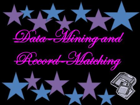 Data-Mining and Record-Matching. Whenever you fill out a form for an organisation, business or government, the information usually ends up being stored.