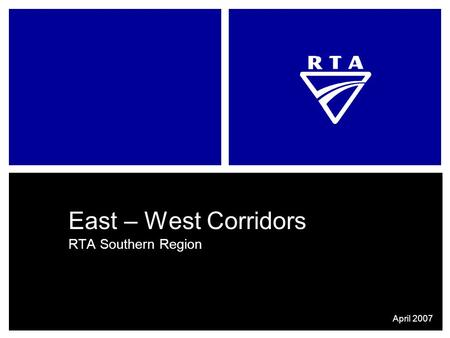 East – West Corridors RTA Southern Region April 2007.