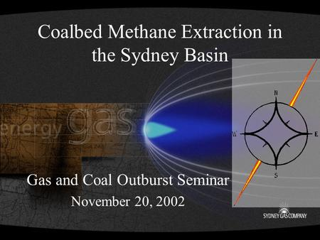 Coalbed Methane Extraction in the Sydney Basin Gas and Coal Outburst Seminar November 20, 2002.