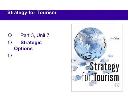  Part 3, Unit 7  Strategic Options  Strategy for Tourism.