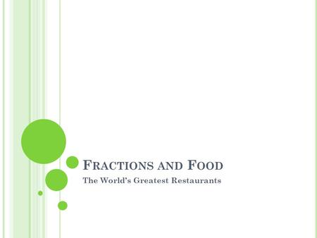 F RACTIONS AND F OOD The World's Greatest Restaurants.