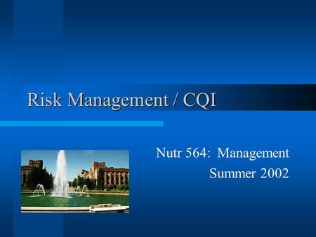 Risk Management / CQI Nutr 564: Management Summer 2002.