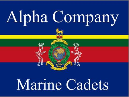 Alpha Company Marine Cadets. Alpha Company Conference Training CSgt(SCC) P Edwards.
