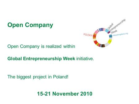 Open Company is realized within Global Entrepreneurship Week initiative. The biggest project in Poland! Open Company 15-21 November 2010.