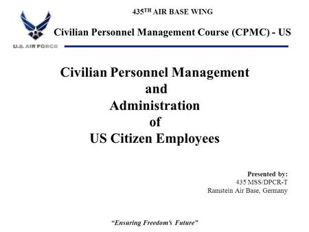 "435 TH AIR BASE WING Civilian Personnel Management Course (CPMC) - US ""Ensuring Freedom's Future"" Civilian Personnel Management and Administration of US."