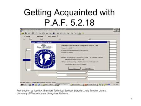 1 Getting Acquainted with P.A.F. 5.2.18 Presentation by Joyce A. Brannan, Technical Services Librarian, Julia Tutwiler Library, University of West Alabama,
