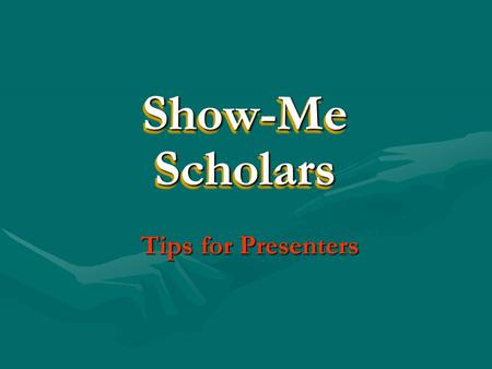 Tips for Presenters Show-Me Show-MeScholars Scholars.