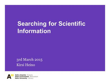 Searching for Scientific Information 3rd March 2015 Kirsi Heino.