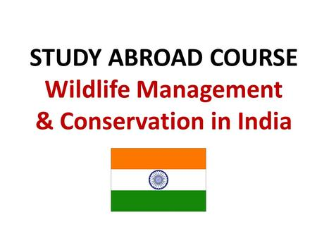 STUDY ABROAD COURSE Wildlife Management & Conservation in India.