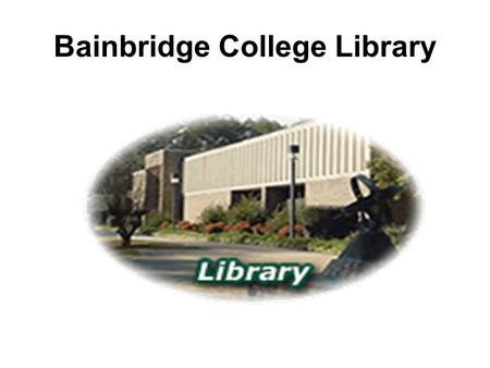 Bainbridge College Library. Information about the library Location –The library is located on one side of the Academic Building – Building 200, closest.