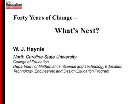 W. J. Haynie North Carolina State University College of Education Department of Mathematics, Science and Technology Education Technology, Engineering and.
