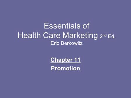 Essentials of Health Care Marketing 2 nd Ed. Eric Berkowitz Chapter 11 Promotion.