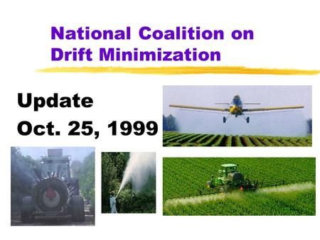 National Coalition on Drift Minimization Update Oct. 25, 1999.