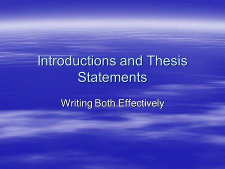 Introductions and Thesis Statements Writing Both Effectively.