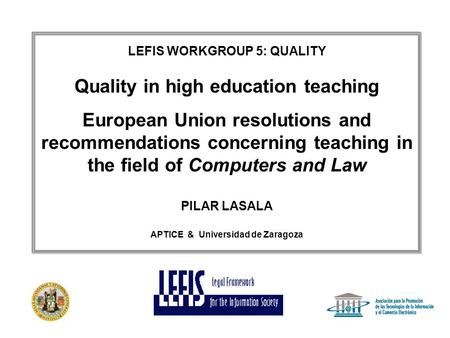 LEFIS WORKGROUP 5: QUALITY Quality in high education teaching European Union resolutions and recommendations concerning teaching in the field of Computers.