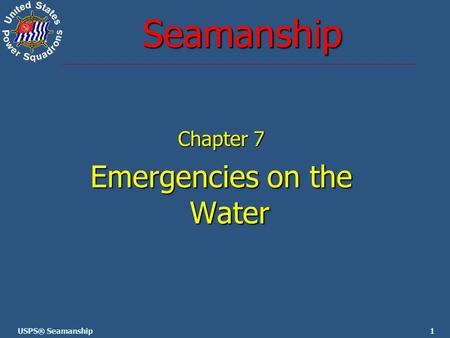 1USPS® Seamanship Seamanship Chapter 7 Emergencies on the Water.