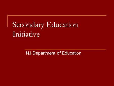 Secondary Education Initiative NJ Department of Education.