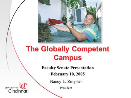 The Globally Competent Campus Faculty Senate Presentation February 10, 2005 Nancy L. Zimpher President.