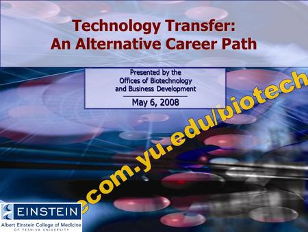 Technology Transfer: An Alternative Career Path Presented by the Offices of Biotechnology and Business Development __________________________________ May.