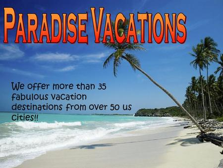 We offer more than 35 fabulous vacation destinations from over 50 us cities!!