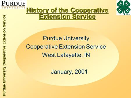 Purdue University Cooperative Extension Service History of the Cooperative Extension Service Purdue University Cooperative Extension Service West Lafayette,