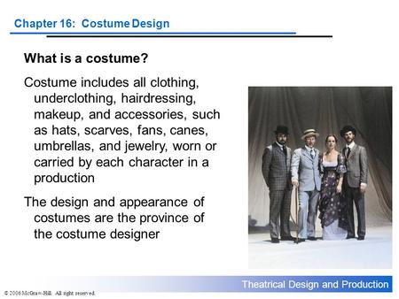 What is a costume? Costume includes all clothing, underclothing, hairdressing, makeup, and accessories, such as hats, scarves, fans, canes, umbrellas,