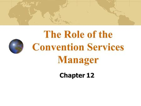 The Role of the Convention Services Manager Chapter 12.