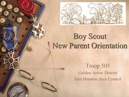 Boy Scout New Parent Orientation Troop 505 Golden Arrow District Sam Houston Area Council.