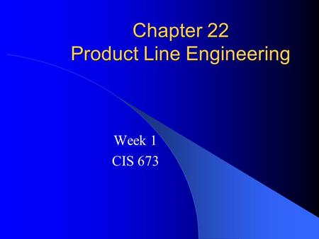 Chapter 22 Product Line Engineering Week 1 CIS 673.