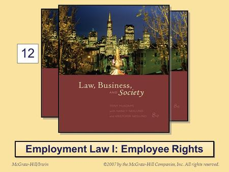 McGraw-Hill/Irwin©2007 by the McGraw-Hill Companies, Inc. All rights reserved. 12 Employment Law I: Employee Rights.