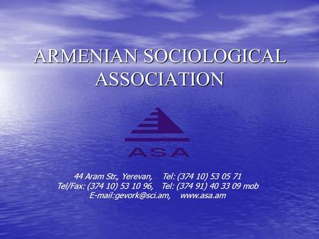 ARMENIAN SOCIOLOGICAL ASSOCIATION 44 Aram Str., Yerevan, Tel: (374 10) 53 05 71 Tel/Fax: (374 10) 53 10 96, Tel: (374 91) 40 33 09 mob