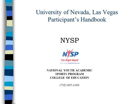 University of Nevada, Las Vegas Participant's Handbook NYSP NATIONAL YOUTH ACADEMIC SPORTS PROGRAM COLLEGE OF EDUCATION (702) 895-3369.