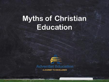 Myths of Christian Education. Adventist Education Unless the L ORD builds the house, the builders labor in vain. Unless the L ORD watches over the city,