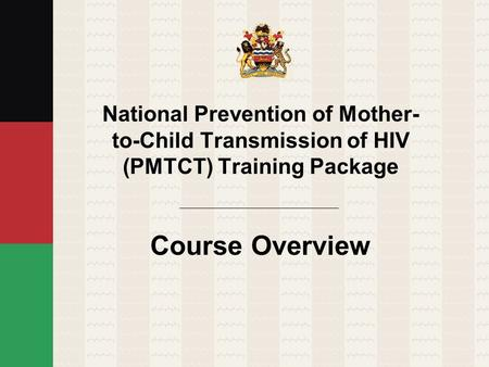 National Prevention of Mother-to-Child Transmission of HIV (PMTCT) Training Package Course Overview.