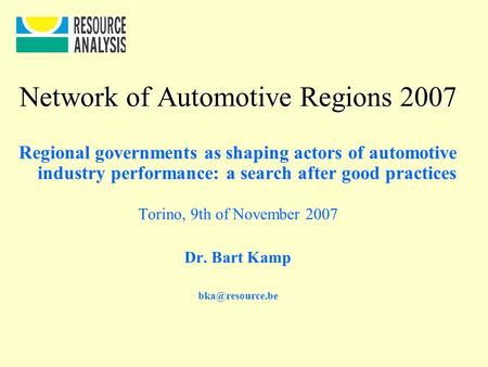 Network of Automotive Regions 2007 Regional governments as shaping actors of automotive industry performance: a search after good practices Torino, 9th.
