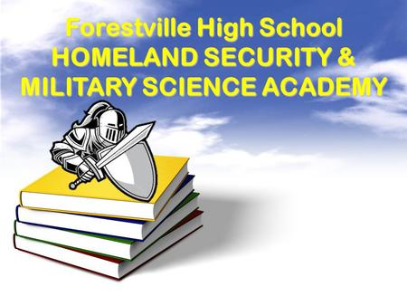 Forestville High School HOMELAND SECURITY & MILITARY SCIENCE ACADEMY.