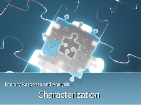 Literary Response and Analysis: Characterization.