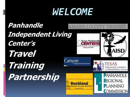 WELCOME Panhandle Independent Living Center's Travel Training Partnership.