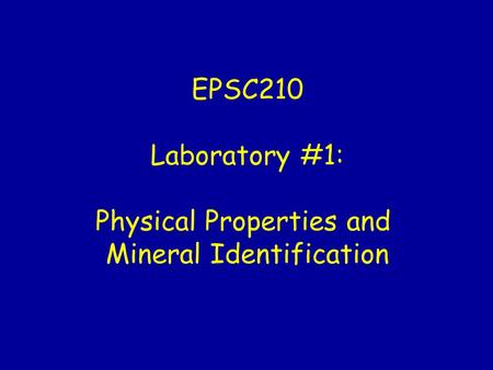 EPSC210 Laboratory #1: Physical Properties and Mineral Identification.