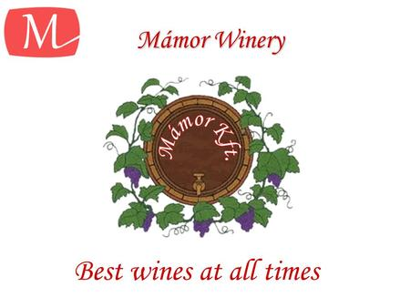 Mámor Winery Best wines at all times. Advertising campaign An advertising campaign is a carefully timed and extensive application of means of advertisement.