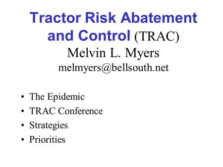 Tractor Risk Abatement and Control (TRAC) Melvin L. Myers The Epidemic TRAC Conference Strategies Priorities.